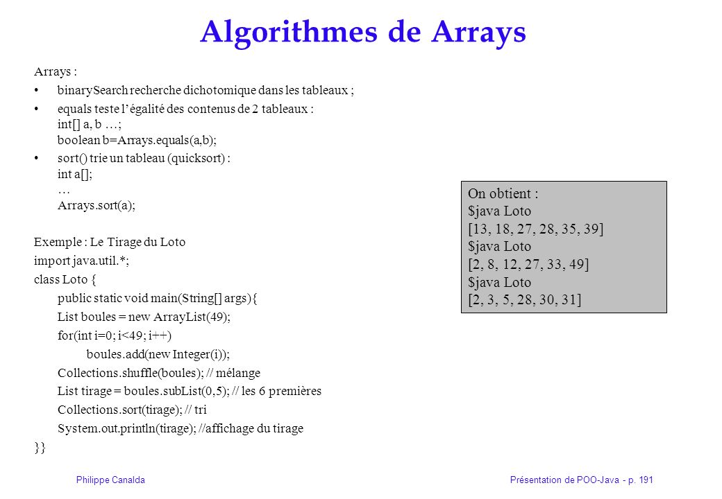 Algorithmes de Arrays On obtient : $java Loto [13, 18, 27, 28, 35, 39]